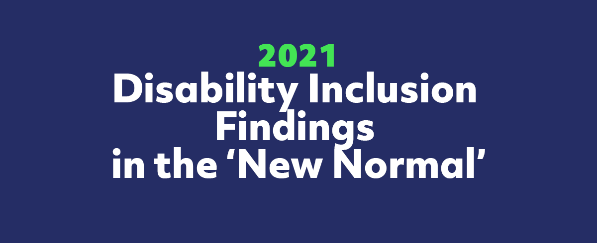 2021 Disability Inclusion Findings in the 'New Normal'